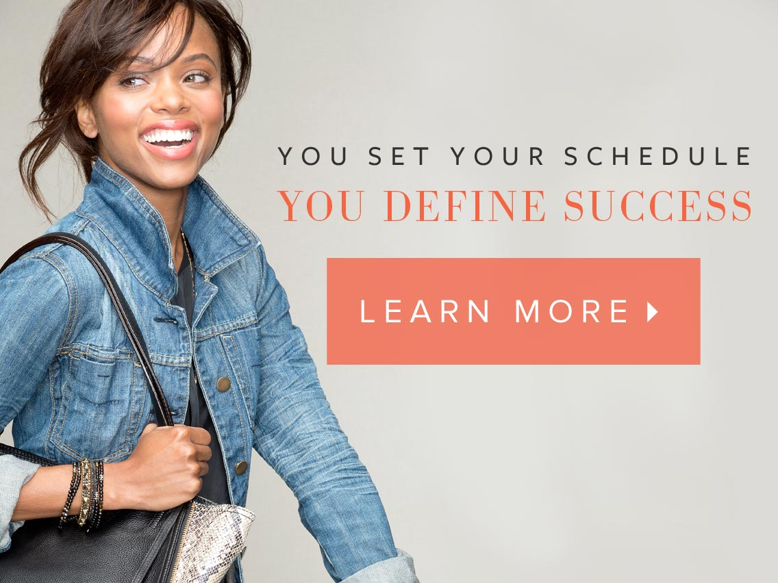 You set your schedule, you define sucess. Learn More