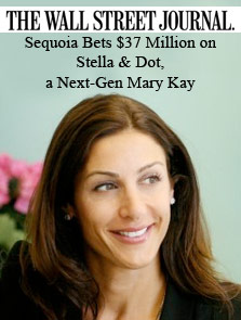 Sequoia Bets $37 Million on Stella & Dot, a Next-Gen Mary Kay – The Wall Street Journal, January 2011